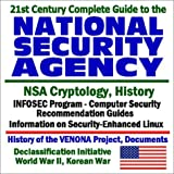 21st Century Complete Guide to the National Security Agency (NSA) with Information on NSA Cryptology and History, INFOSEC Program, Computer Security ... Initiative, World War II, Korean War
