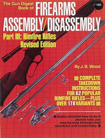 Gun Digest Book of Firearms Assembly/Disassembly Part III: Rimfire Rifles (Gun Digest Book of Rimfire Rifles Assembly/Di