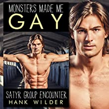 Monsters Made Me Gay: Satyr Group Encounter Audiobook by Hank Wilder Narrated by Hank Wilder