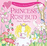 Princess Rosebud: How to Be a Perfect Princess (0764159380) by Apperley, Dawn