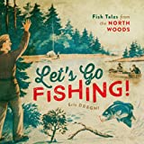 img - for Let's Go Fishing!: Fish Tales from the North Woods book / textbook / text book