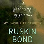 A Gathering of Friends: My Favourite Stories | Ruskin Bond