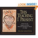 This Teaching I Present: Fraktur From the Skippack & Salford Mennonite Meetinghouse Schools, 1747-1836 (Studies in Anabaptist and Mennonite History)