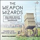 The Weapon Wizards: How Israel Became a High-Tech Military Superpower Hörbuch von Yaakov Katz, Amir Bohbot Gesprochen von: Paul Boehmer