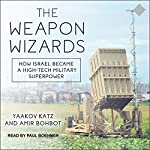 The Weapon Wizards: How Israel Became a High-Tech Military Superpower | Yaakov Katz,Amir Bohbot
