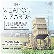 The Weapon Wizards: How Israel Became a High-Tech Military Superpower | [Yaakov Katz, Amir Bohbot]