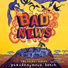 Bad News Audiobook by Pseudonymous Bosch Narrated by Aaron Landon