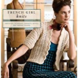 French Girl Knits: Innovative Techniques, Romantic Details, and Feminine Designsby Kristeen Griffin-Grimes