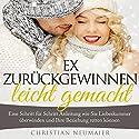 Ex zurückgewinnen leicht gemacht Hörbuch von Christian Neumaier Gesprochen von: Danny-Farina Deschanel