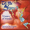 Tell Me A Story 3: Women of Wonder (       UNABRIDGED) by Amy Friedman Narrated by bryce Dallas Howard, Margot Rose, Wendy Hammers, Paula Poundstone, Yvette Freeman
