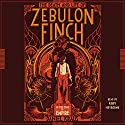 The Death and Life of Zebulon Finch, Volume 1: At the Edge of Empire Audiobook by Daniel Kraus Narrated by Kirby Heyborne