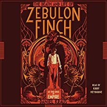 The Death and Life of Zebulon Finch, Volume 1: At the Edge of Empire (       UNABRIDGED) by Daniel Kraus Narrated by Kirby Heyborne