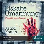 Eiskalte Umarmung: Poesie der Angst (Benedikt van Cleef 1) | Astrid Korten