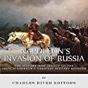 Napoleon's Invasion of Russia: The History and Legacy of the French Emperor's Greatest Military Blunder Audiobook by  Charles River Editors Narrated by Dave Wright