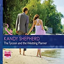 The Tycoon and the Wedding Planner (       UNABRIDGED) by Kandy Shepherd Narrated by Saskia Maarleveld