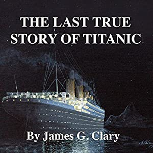 The Last True Story of Titanic Audiobook