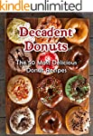 Decadent Donuts: The 50 Most Deliciou...