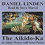 The Aikido-Ka: A Parker Mystery, Volume 2 | Daniel Linden