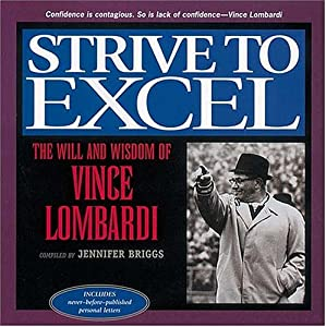 Strive To Excel: The Will and Wisdom of Vince Lombardi Jennifer Briggs