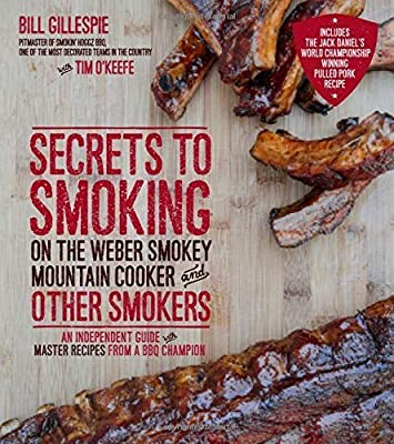 Secrets to Smoking on the Weber Smokey Mountain Cooker and Other Smokers: An Independent Guide with Master Recipes from a BBQ Champion by Gillespie, Bill (2015) [Paperback]