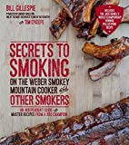 Secrets to Smoking on the Weber Smokey Mountain Cooker and Other Smokers: An Independent Guide with Master Recipes from a BBQ Champion by Bill Gillespie (2015-03-17)