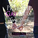 Pray the Gay Away: A Southern Thing (       UNABRIDGED) by Sara York Narrated by Jason Frazier