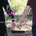 Pray the Gay Away: A Southern Thing Hörbuch von Sara York Gesprochen von: Jason Frazier