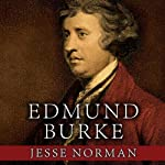 Edmund Burke: The First Conservative | Jesse Norman