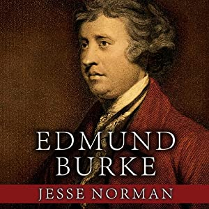 Edmund Burke: The First Conservative | [Jesse Norman]