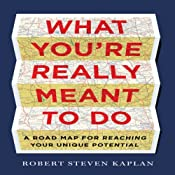 What You're Really Meant To Do: A Road Map for Reaching Your Unique Potential | [Robert Steven Kaplan]