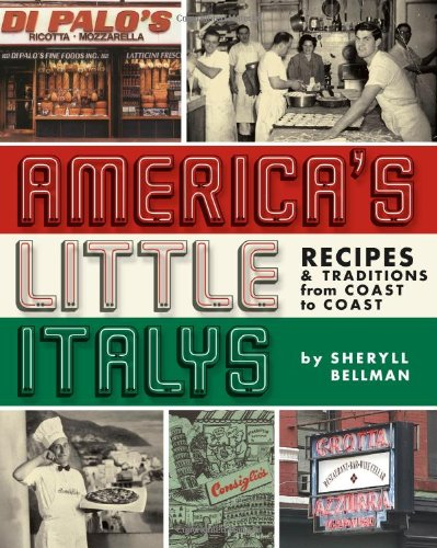 Americas Little Italys: Recipes & Traditions from Coast to Coast by Sheryll Bellman