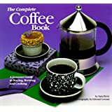 The Complete Coffee Book: A Gourmet Guide to Buying, Brewing, and Cooking ~ Sara Perry