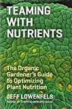 img - for Teaming with Nutrients: The Organic Gardener's Guide to Optimizing Plant Nutrition book / textbook / text book