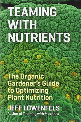 Teaming with Nutrients: The Organic Gardener's Guide to Optimizing Plant Nutrition (Science for Gardeners) (Soil Food Web compare prices)
