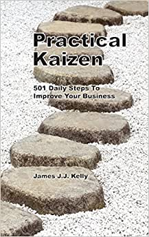 Practical Kaizen: 501 Daily Steps To Improve Your Business