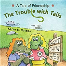 The Trouble with Tails: A Tale of Friendship (       UNABRIDGED) by Karen E. Colman Narrated by Melissa Madole