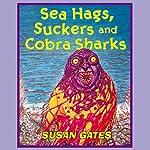 Sea Hags, Suckers, and Cobra Sharks | Susan Gates