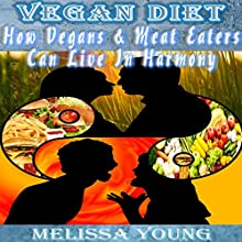 Vegan Diet: How Vegans and Meat Eaters Can Live in Harmony | Livre audio Auteur(s) : Melissa Young Narrateur(s) : Julia Kessler