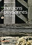 Les maisons paysannes : En France et...