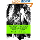 THE EPISTLES of JESUS CHRIST and ABGARUS KING of EDESSA: Lost & Forgotten Books of the New Testament (Volume 6...