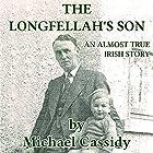 The Longfellah's Son: An Almost True Irish Story Hörbuch von Michael Cassidy Gesprochen von: Michael Cassidy