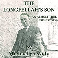 The Longfellah's Son: An Almost True Irish Story Audiobook by Michael Cassidy Narrated by Michael Cassidy