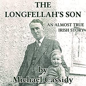 The Longfellah's Son: An Almost True Irish Story Hörbuch von Michael Cassidy Gesprochen von: Michael Cassidy