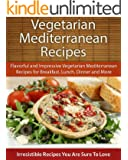 Easy Vegetarian Mediterranean Recipes: Flavorful and Impressive Vegetarian Mediterranean Recipes for Breakfast, Lunch, Dinner and More (The Easy Recipe) (English Edition)