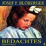 Bedachtes: Aphorismen   Josef F. Bloberger