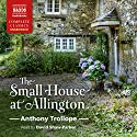 The Small House at Allington: Chronicles of Barsetshire, Book 5 Audiobook by Anthony Trollope Narrated by David Shaw-Parker