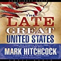 The Late Great United States (       UNABRIDGED) by Mark Hitchcock Narrated by Lloyd James