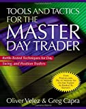 Tools and Tactics for the Master Day Trader: Battle-Tested Techniques for Day, Swing, and Position Traders by Oliver Velez, Greg Capra (2000) Hardcover