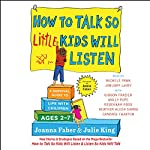 How to Talk So Little Kids Will Listen: A Survival Guide to Life with Children Ages 2-7 | Joanna Faber,Julie King