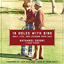 18 Holes with Bing: Golf, Life, and Lessons from Dad Audiobook by Nathaniel Crosby, John Strege Narrated by Sean Pratt